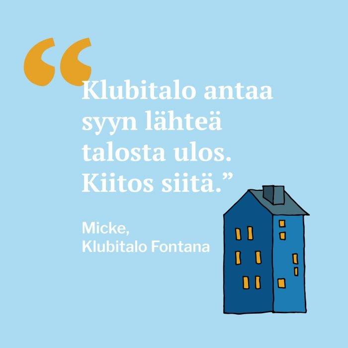 Vaaleansinisellä pohjalla tummansininen talo. Kuvassa teksti Klubitalo antaa syyn lähteä ulos. Kiitos siitä. Micke, Klubitalo Fontana